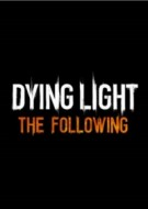Dying Light: The Following Expansion